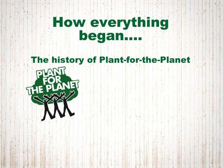 How everything began…. The history of Plant-for-the-Planet.