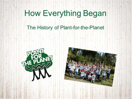 How Everything Began The History of Plant-for-the-Planet.