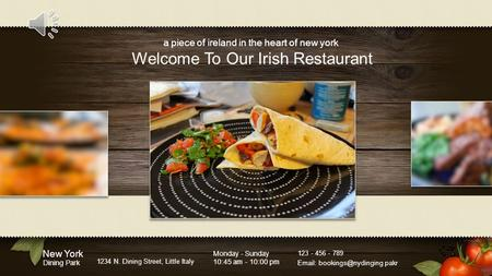 New York Dining Park 1234 N. Dining Street, Little Italy Monday - Sunday 10:45 am - 10:00 pm 123 - 456 - 789   pakr Welcome To.