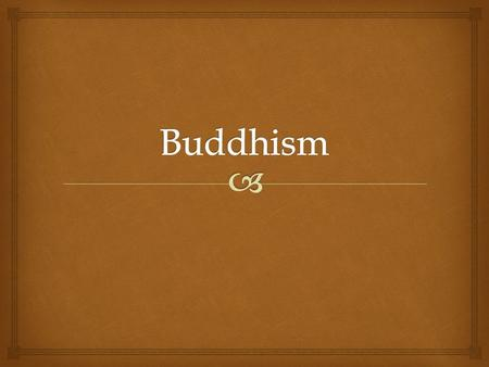 Another world religion has its roots in India… Buddhism.