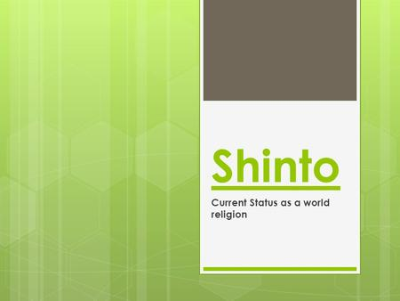 Shinto Current Status as a world religion. Shinto  Shinto is an ancient, polytheistic Japanese religion.  The name Shinto comes from the Chinese word.