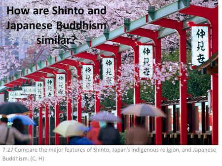 How are Shinto and Japanese Buddhism similar? 7.27 Compare the major features of Shinto, Japan's indigenous religion, and Japanese Buddhism. (C, H)