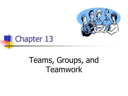 Chapter 13 Teams, Groups, and Teamwork. 2 Responsible for an entire work process or segment that delivers a product or service Members are typically generalists,