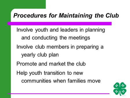 Procedures for Maintaining the Club Involve youth and leaders in planning and conducting the meetings Involve club members in preparing a yearly club plan.