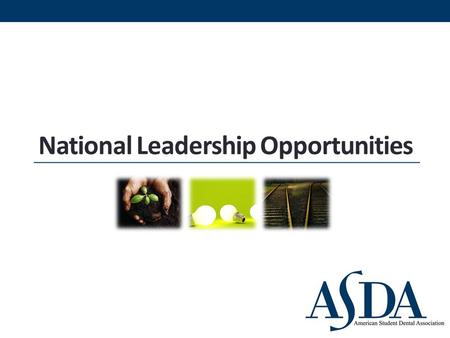 National Leadership Opportunities. ASDA's Vision To advance the dental profession by developing exemplary leaders and inspiring member advocacy.