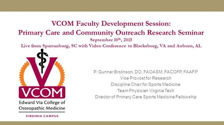 VCOM Faculty Development Session: Primary Care and Community Outreach Research Seminar September 10 th, 2015 Live from Spartanburg, SC with Video Conference.