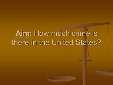 Aim: How much crime is there in the United States?