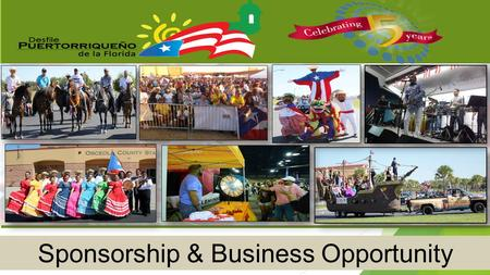 Puerto Rican Parade of florida (Business Expo, Health Fair, Festival & Parade) 5 th Anniversary Celebration 5 th Anniversary Celebration Sponsorship &