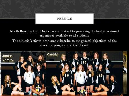 North Beach School District is committed to providing the best educational experience available to all students. The athletic/activity programs subscribe.