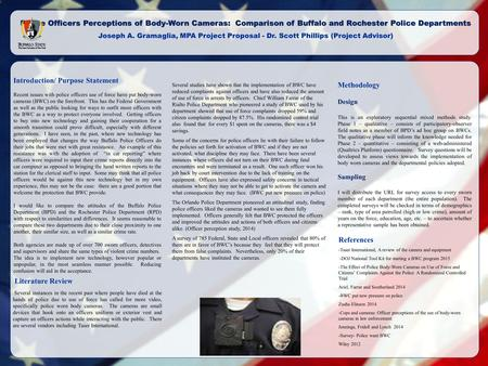 Police Officers Perceptions of Body-Worn Cameras: Comparison of Buffalo and Rochester Police Departments Joseph A. Gramaglia, MPA Project Proposal - Dr.
