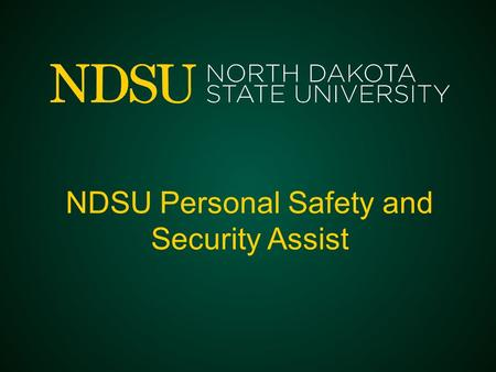 NDSU Personal Safety and Security Assist. Project Introduction Leverages: –People and Partnerships –Philosophies –Centralized and Integrated Systems.