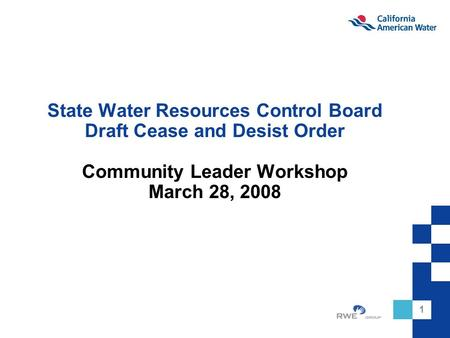 1 State Water Resources Control Board Draft Cease and Desist Order Community Leader Workshop March 28, 2008.
