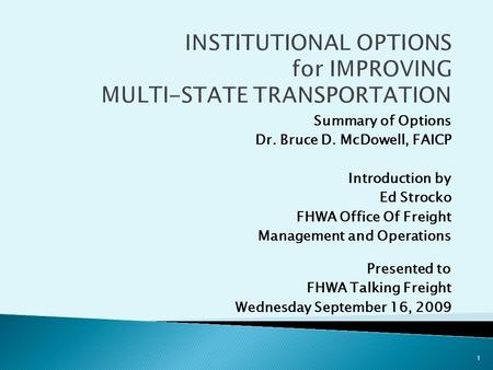 1 Summary of Options Dr. Bruce D. McDowell, FAICP Introduction by Ed Strocko FHWA Office Of Freight Management and Operations Presented to FHWA Talking.