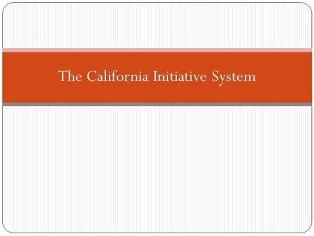 The California Initiative System. What is the Initiative System? The initiative system is a process that enables citizens to bypass their state legislature.