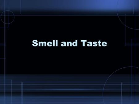 Smell and Taste. Smell Important for aiding with taste –No smell, little taste Smell adapts Emotion –Limbic system –Smell as a trigger.