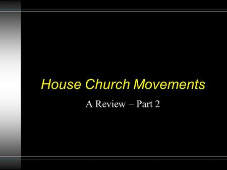 House Church Movements A Review – Part 2. Why House Churches Among Brethren? Some brethren are reading from human authors (in and out of the church) rather.