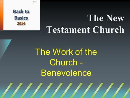 The New Testament Church The Work of the Church - Benevolence.