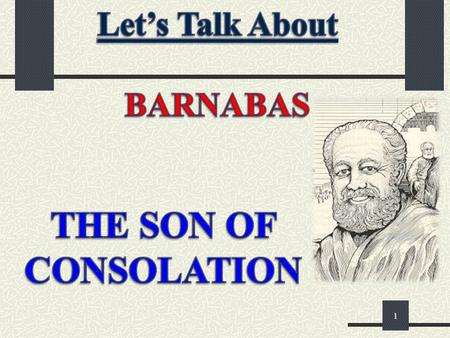 1. Barnabas. encouragement consolationcomfort If you had a nickname that described your character, what would it be? In Acts 4:36, the apostles nicknamed.