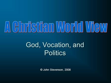 God, Vocation, and Politics © John Stevenson, 2008.