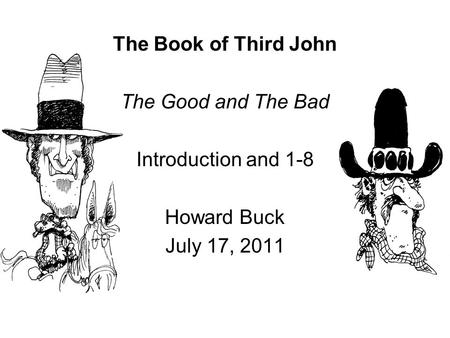 The Book of Third John The Good and The Bad Introduction and 1-8 Howard Buck July 17, 2011.