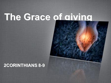 The Grace of giving 2CORINTHIANS 8-9. Participating in Grace 4 begging us with much urging for the favor of participation in the support of the saints...
