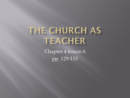Chapter 4 lesson 6 pp. 129-133.  Have you read pp. 129-130? Maybe you should…  The Church continues Christ's Great Commission (MATT 28:19-20)  To sanctify.