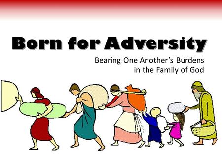 Bearing One Another's Burdens in the Family of God.