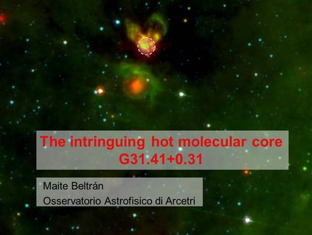 Maite Beltrán Osservatorio Astrofisico di Arcetri The intringuing hot molecular core G31.41+0.31.