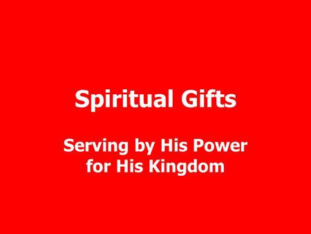 Spiritual Gifts Serving by His Power for His Kingdom.