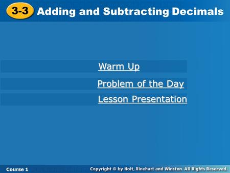 3-3 Adding and Subtracting Decimals Course 1 Warm Up Warm Up Lesson Presentation Lesson Presentation Problem of the Day Problem of the Day.