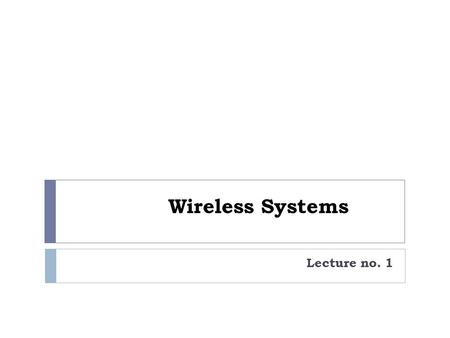 Wireless Systems Lecture no. 1. Introduction  The world is revolutionized by the advancements that have taken place in various fields.  Examples of.