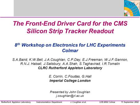 Instrumentation DepartmentJ. Coughlan et al.Rutherford Appleton Laboratory11 September 2002LEB 2002 Colmar The Front-End Driver Card for the CMS Silicon.