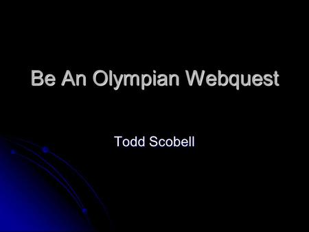 Be An Olympian Webquest Todd Scobell. Zodiac Sign Because I was born on May 21, my zodiac sign is Gemini. Gemini is the zodiac sign of mental brilliance.