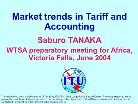 Market trends in Tariff and Accounting Saburo TANAKA WTSA preparatory meeting for Africa, Victoria Falls, June 2004 The original document is elaborated.