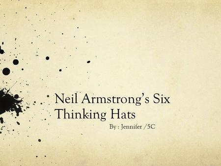 Neil Armstrong's Six Thinking Hats By : Jennifer /5C.