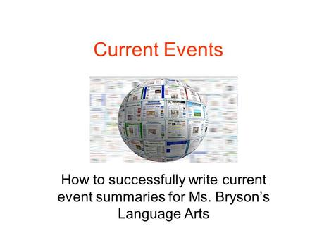 Current Events How to successfully write current event summaries for Ms. Bryson's Language Arts.