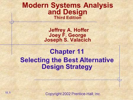 Copyright 2002 Prentice-Hall, Inc. Modern Systems Analysis and Design Third Edition Jeffrey A. Hoffer Joey F. George Joseph S. Valacich Chapter 11 Selecting.