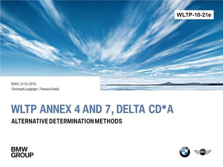 WLTP ANNEX 4 AND 7, DELTA CD*A BMW, 31.03.2015 Christoph Lueginger, Thomas Schütz ALTERNATIVE DETERMINATION METHODS WLTP-10-21e.