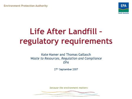 Life After Landfill – regulatory requirements Kate Hamer and Thomas Gallasch Waste to Resources, Regulation and Compliance EPA 27 th September 2007.
