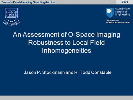 An Assessment of O-Space Imaging Robustness to Local Field Inhomogeneities Jason P. Stockmann and R. Todd Constable #549Session – Parallel Imaging: Stretching.