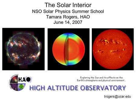 The Solar Interior NSO Solar Physics Summer School Tamara Rogers, HAO June 14, 2007