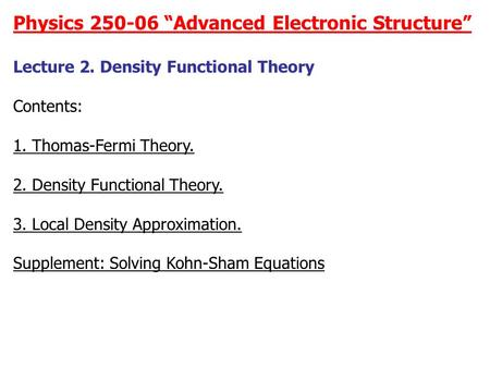 "Physics 250-06 ""Advanced Electronic Structure"" Lecture 2. Density Functional Theory Contents: 1. Thomas-Fermi Theory. 2. Density Functional Theory. 3."