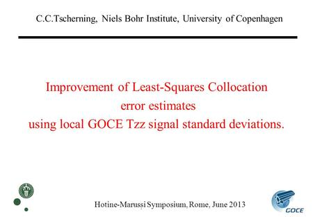C.C.Tscherning, Niels Bohr Institute, University of Copenhagen. Improvement of Least-Squares Collocation error estimates using local GOCE Tzz signal standard.