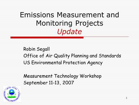 1 Emissions Measurement and Monitoring Projects Update Robin Segall Office of Air Quality Planning and Standards US Environmental Protection Agency Measurement.