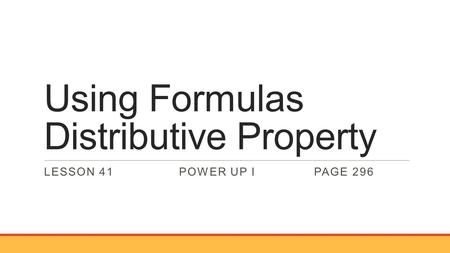 Using Formulas Distributive Property LESSON 41POWER UP IPAGE 296.