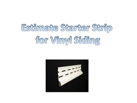 Starter Strip Starter Strip comes in lengths of 10' Starter strip is installed around the exterior perimeter of the building The starter strip is nailed.