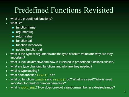 L what are predefined functions? l what is? n function name n argument(s) n return value n function call n function invocation n nested function call l.
