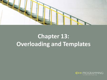 Chapter 13: Overloading and Templates. Objectives In this chapter, you will – Learn about overloading – Become familiar with the restrictions on operator.
