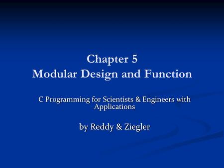 Chapter 5 Modular Design and Function C Programming for Scientists & Engineers with Applications by Reddy & Ziegler.