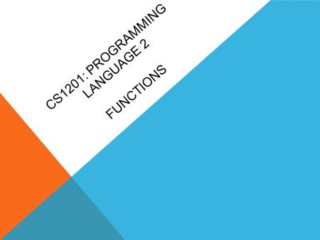 CS1201: PROGRAMMING LANGUAGE 2 FUNCTIONS. OVERVIEW What is a Function? Function Prototype Vs Decleration Highlight Some Errors in Function Code Parameters.